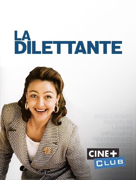 Ciné+ Club - La dilettante