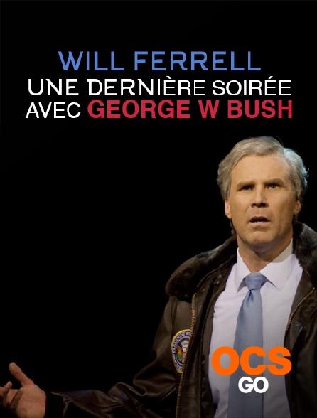 OCS Go - Will Ferrell : Une Dernière soirée avec George W.