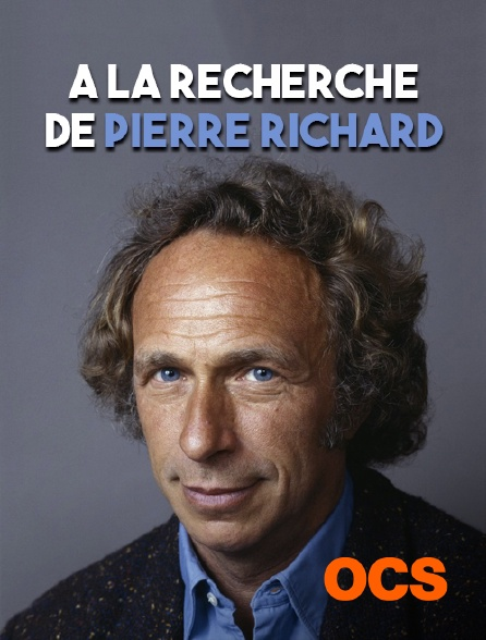 OCS - A la recherche de Pierre Richard
