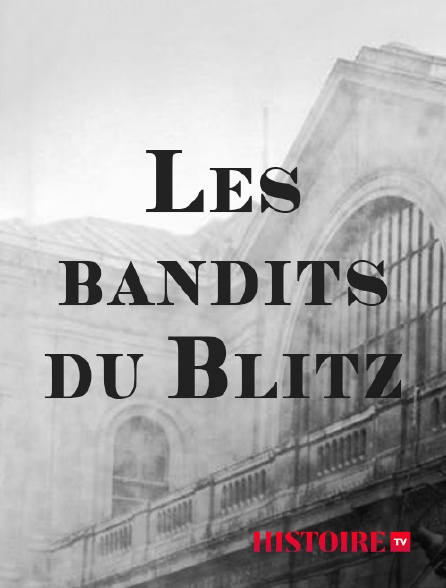 HISTOIRE TV - Les bandits du Blitz