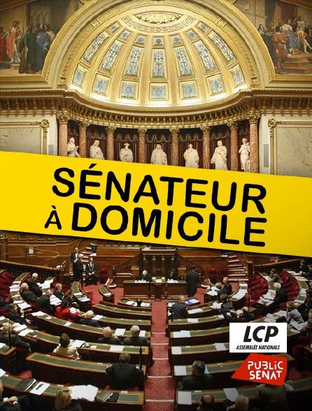 LCP Public Sénat - Sénateur à domicile