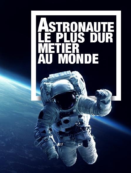 Astronaute : le plus dur métier au monde
