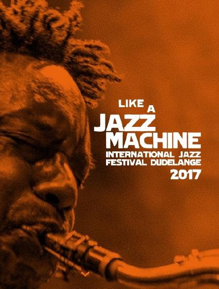 Like a Jazz Machine Festival 2017