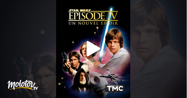 Star Wars Episode Iv Un Nouvel Espoir En Streaming Molotov Tv